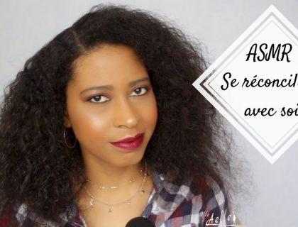 [ ASMR ] 15 conseils pour se réconcilier avec soi