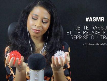 ASMR | JE TE RASSURE ET TE RELAXE POUR LA REPRISE DU TRAVAIL